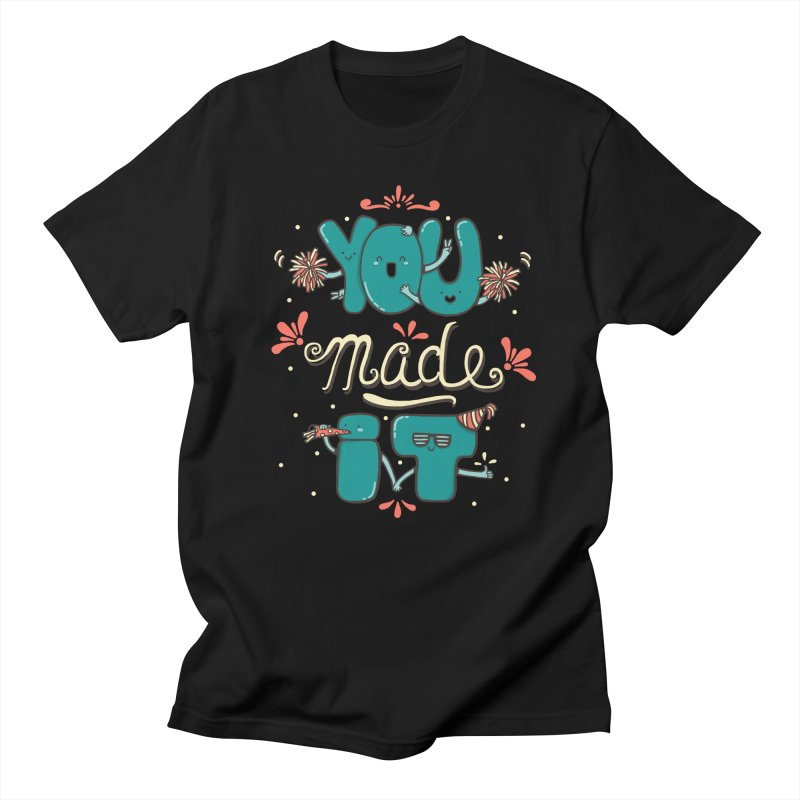 YOU MADE IT! Women's Unisex T-Shirt by RiLi's Artist Shop