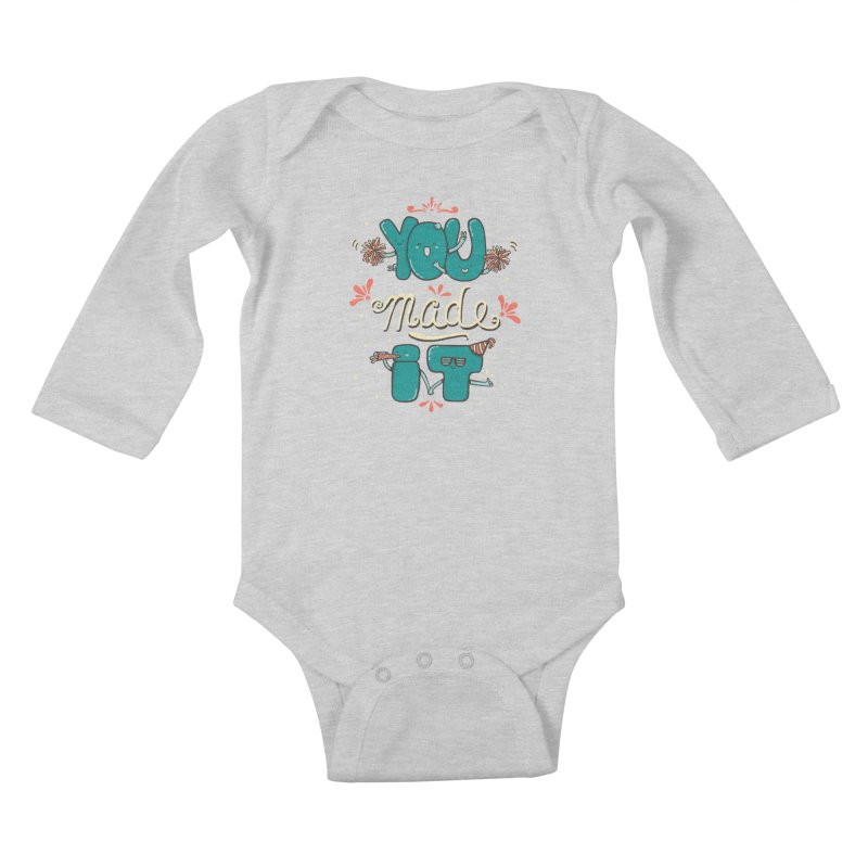 YOU MADE IT! Kids Baby Longsleeve Bodysuit by RiLi's Artist Shop