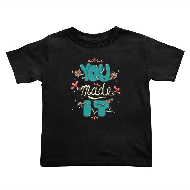 YOU MADE IT! Kids Toddler T-Shirt by RiLi's Artist Shop