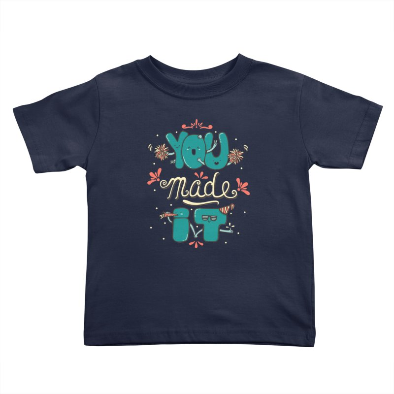 YOU MADE IT! Kids Toddler T-Shirt by RiLi's Artist Shop