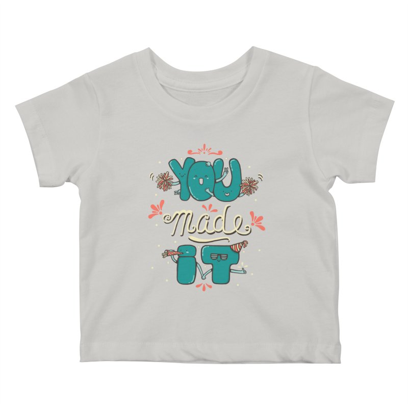 YOU MADE IT! Kids Baby T-Shirt by RiLi's Artist Shop