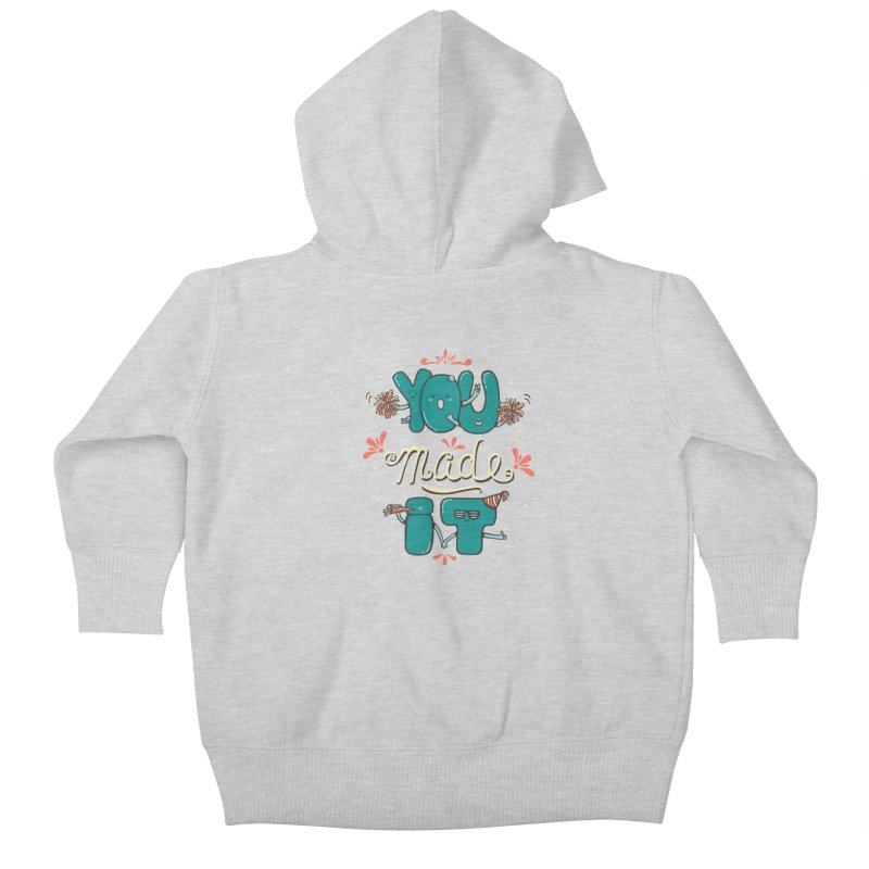 YOU MADE IT! Kids Baby Zip-Up Hoody by RiLi's Artist Shop