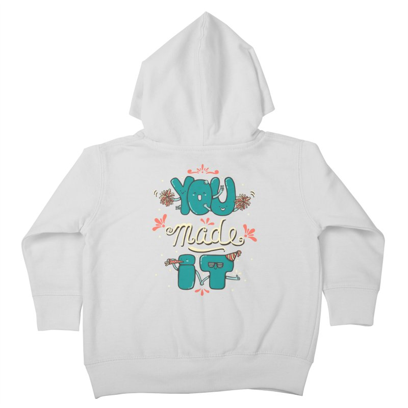 YOU MADE IT! Kids Toddler Zip-Up Hoody by RiLi's Artist Shop