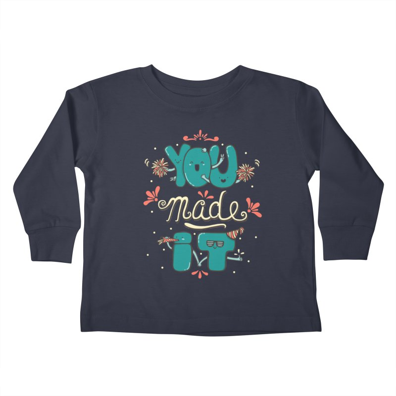 YOU MADE IT! Kids Toddler Longsleeve T-Shirt by RiLi's Artist Shop