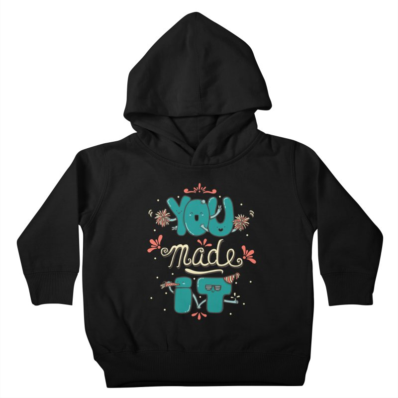 YOU MADE IT! Kids Toddler Pullover Hoody by RiLi's Artist Shop