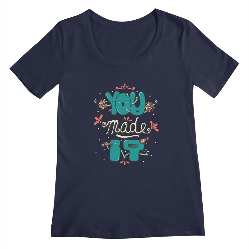 YOU MADE IT! Women's Regular Scoop Neck by RiLi's Artist Shop