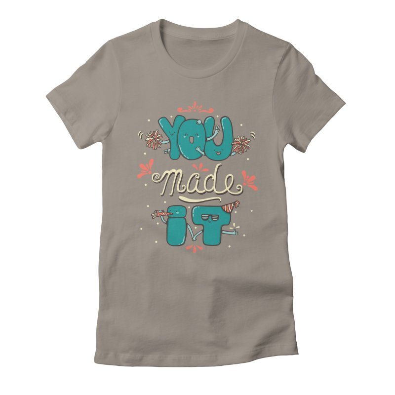 YOU MADE IT! Women's Fitted T-Shirt by RiLi's Artist Shop