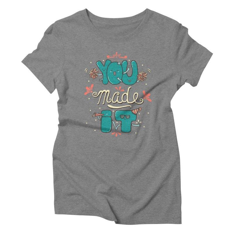 YOU MADE IT! Women's Triblend T-shirt by RiLi's Artist Shop
