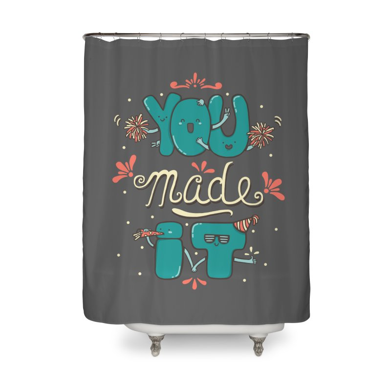YOU MADE IT! Home Shower Curtain by RiLi's Artist Shop