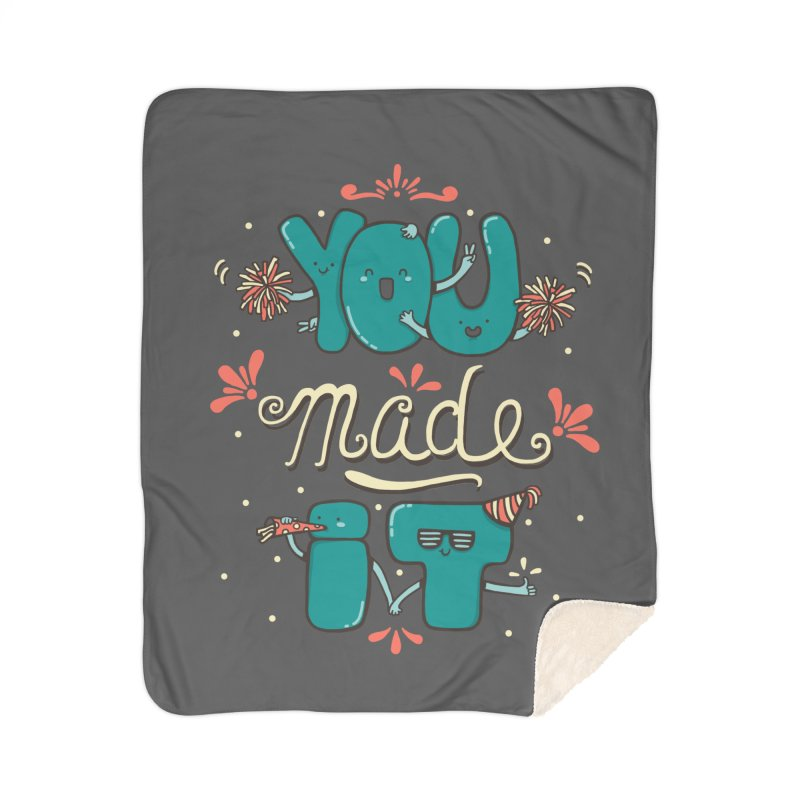 YOU MADE IT! Home Sherpa Blanket Blanket by RiLi's Artist Shop