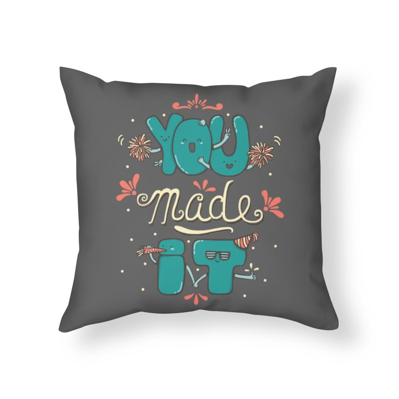 YOU MADE IT! Home Throw Pillow by RiLi's Artist Shop