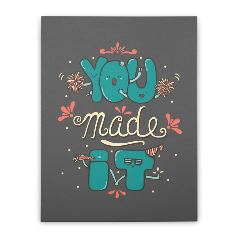 YOU MADE IT! Home Stretched Canvas by RiLi's Artist Shop