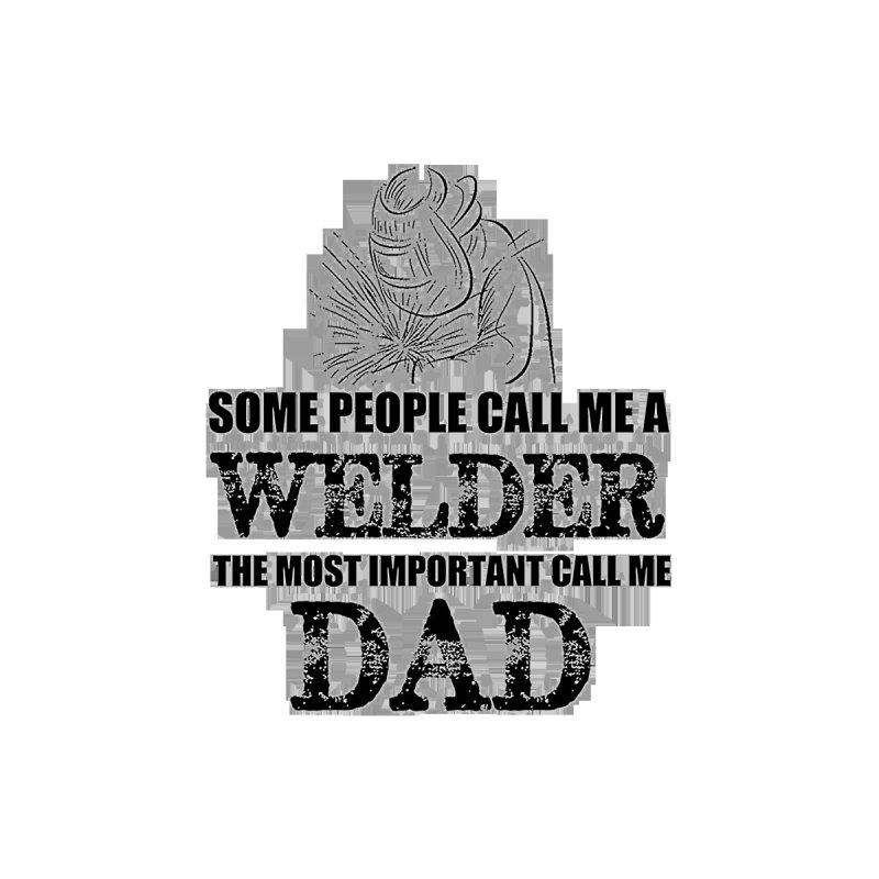 Father - Welder Dad T-shirts, Hoodies   RickieJBfbdb's Artist Shop