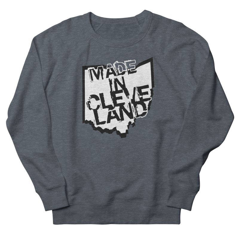 Made In Cleveland Men's French Terry Sweatshirt by Rick Sans' Artist Shop