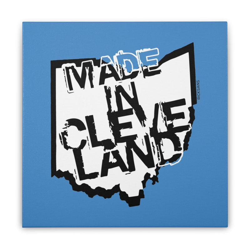 Made In Cleveland Home Stretched Canvas by Ricksans's Artist Shop