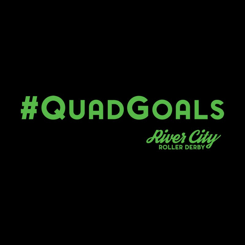 #QuadGoals by RiverCityRollerDerby's Artist Shop