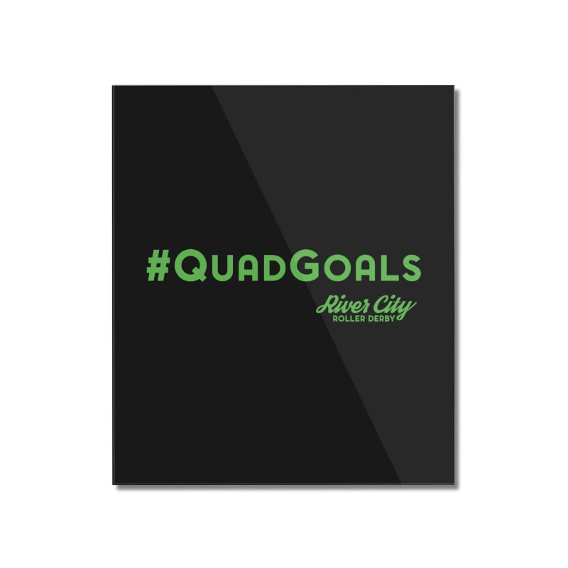 #QuadGoals Home Mounted Acrylic Print by RiverCityRollerDerby's Artist Shop