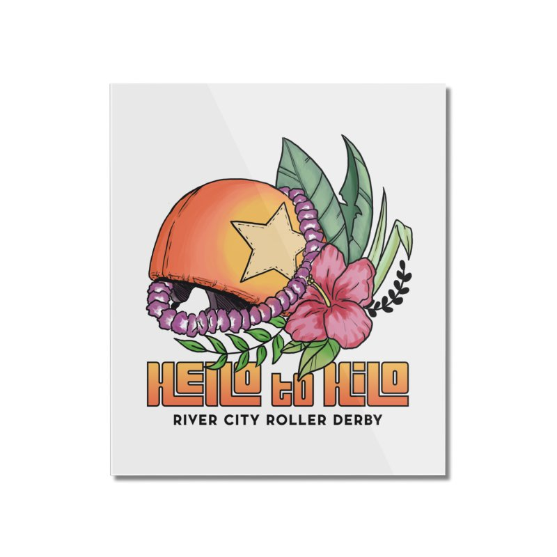 Hello to Hilo Home Mounted Acrylic Print by River City Roller Derby's Artist Shop