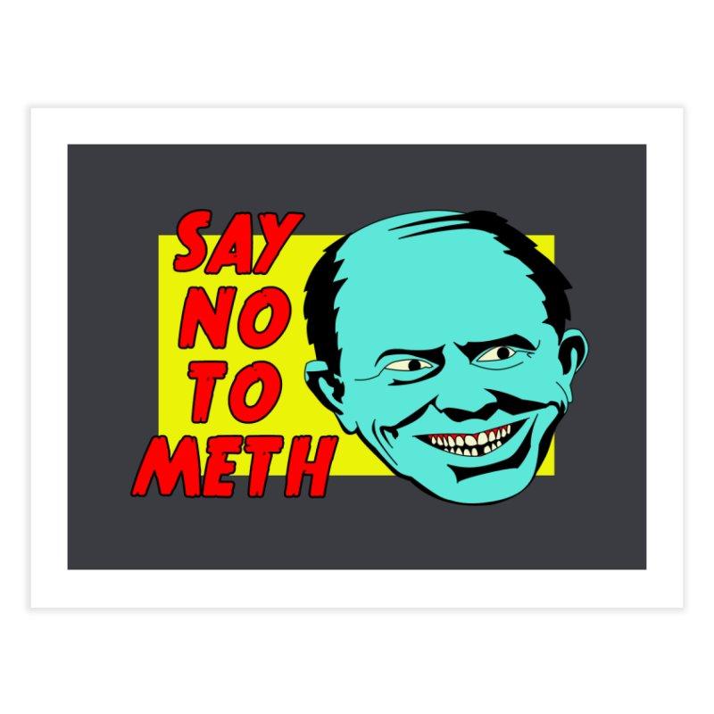 Say No To Meth Home Fine Art Print by Robotchka Apparel