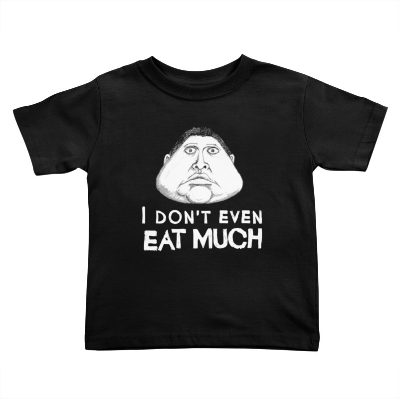 I Don't Even Eat Much Kids Toddler T-Shirt by Robotchka Apparel