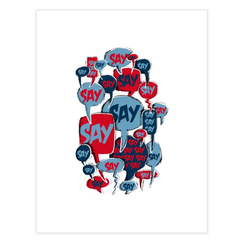 Say! Home Fine Art Print by Rocket Artist Shop
