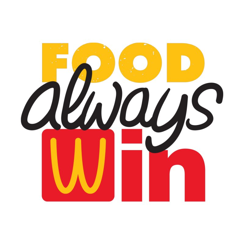 Food Always Win by Rocket Artist Shop