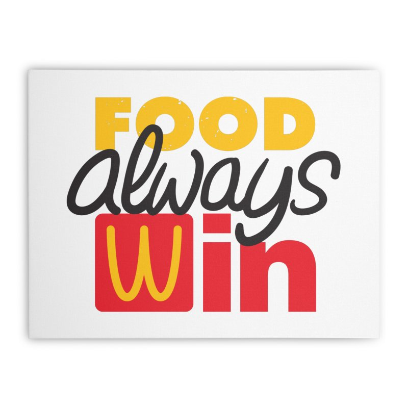 Food Always Win Home Stretched Canvas by Rocket Artist Shop