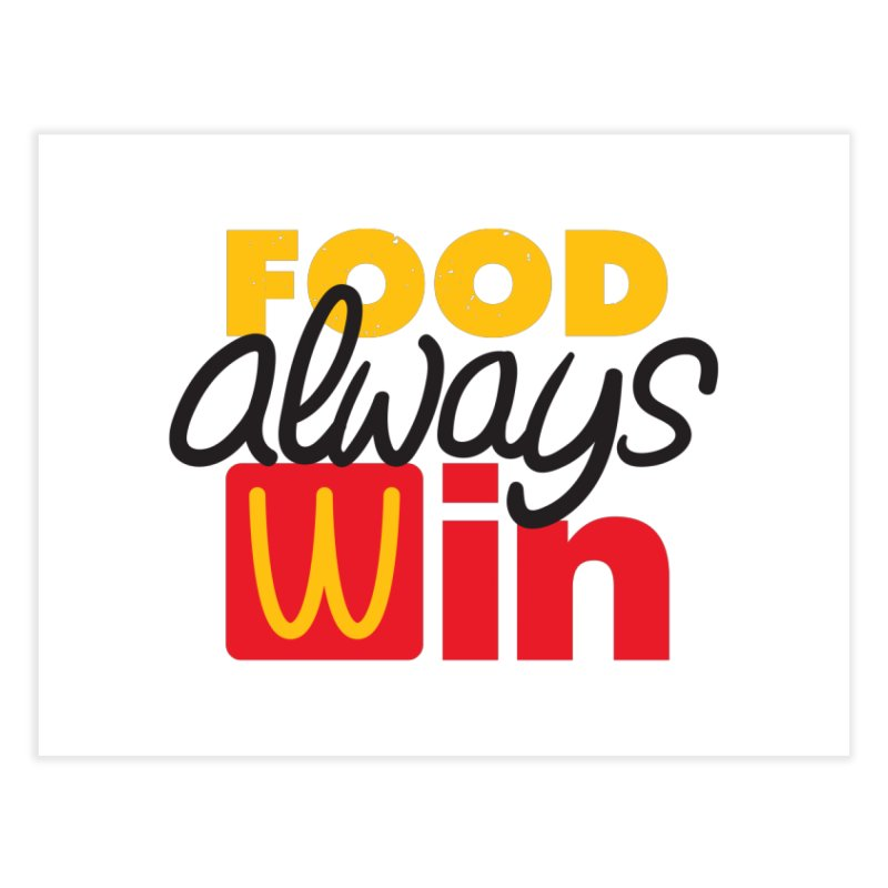 Food Always Win Home Fine Art Print by Rocket Artist Shop