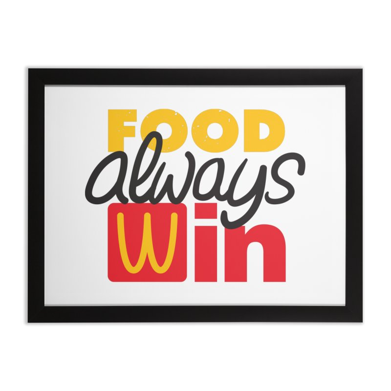 Food Always Win Home Framed Fine Art Print by Rocket Artist Shop