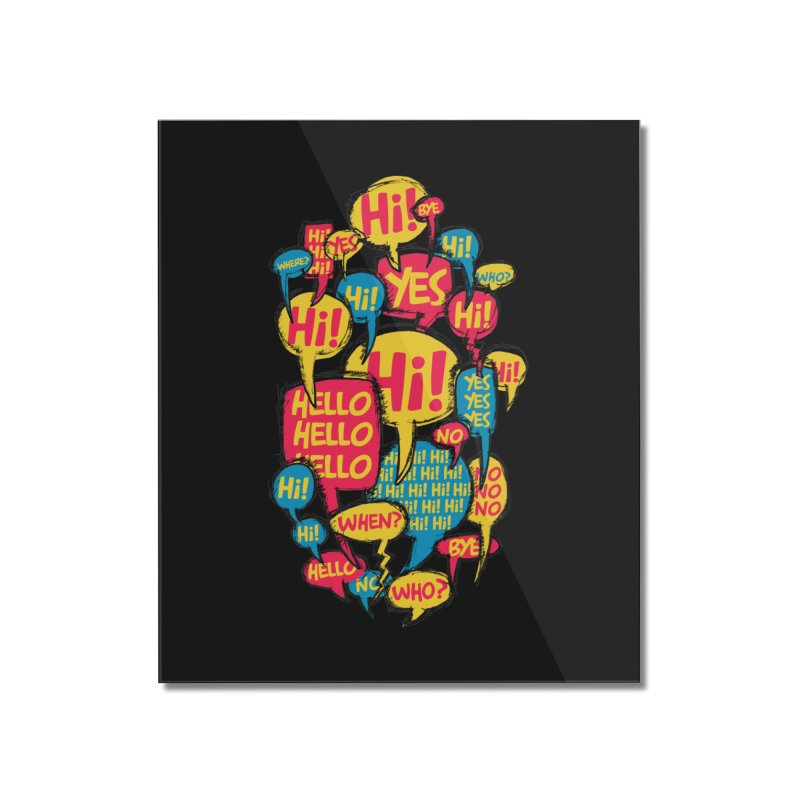 I don´t want to talk Home Mounted Acrylic Print by Rocket Artist Shop