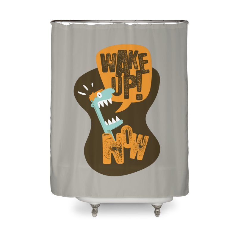 Wake up! Home Shower Curtain by Rocket Artist Shop