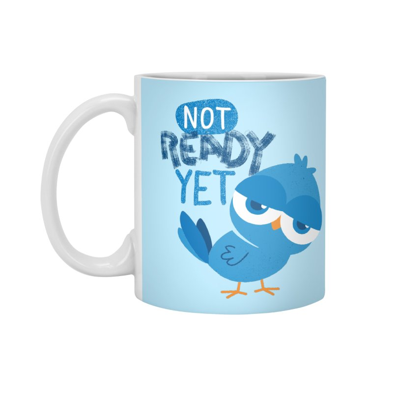 Not Ready Yet Accessories Mug by Rocket Artist Shop