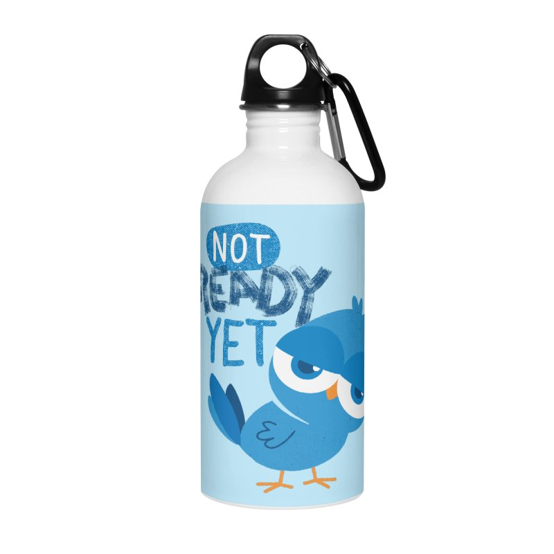 Not Ready Yet Accessories Water Bottle by Rocket Artist Shop