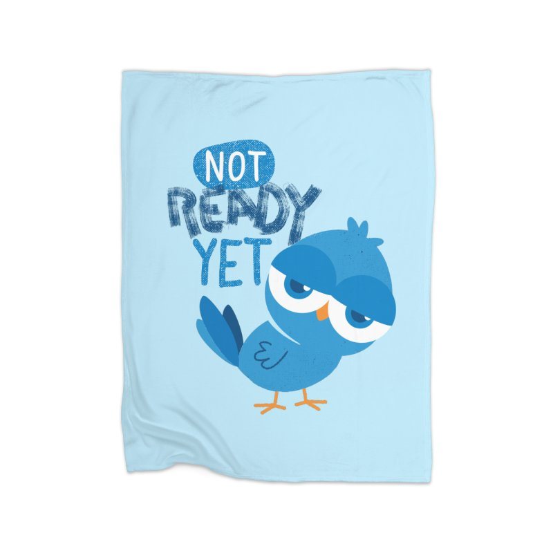 Not Ready Yet Home Blanket by Rocket Artist Shop