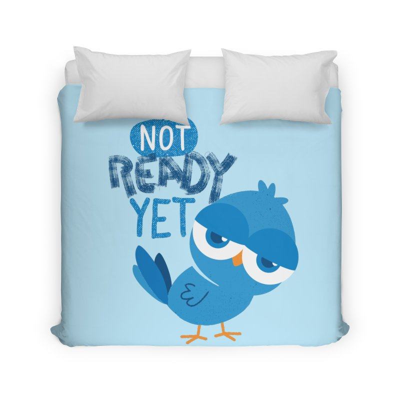 Not Ready Yet Home Duvet by Rocket Artist Shop