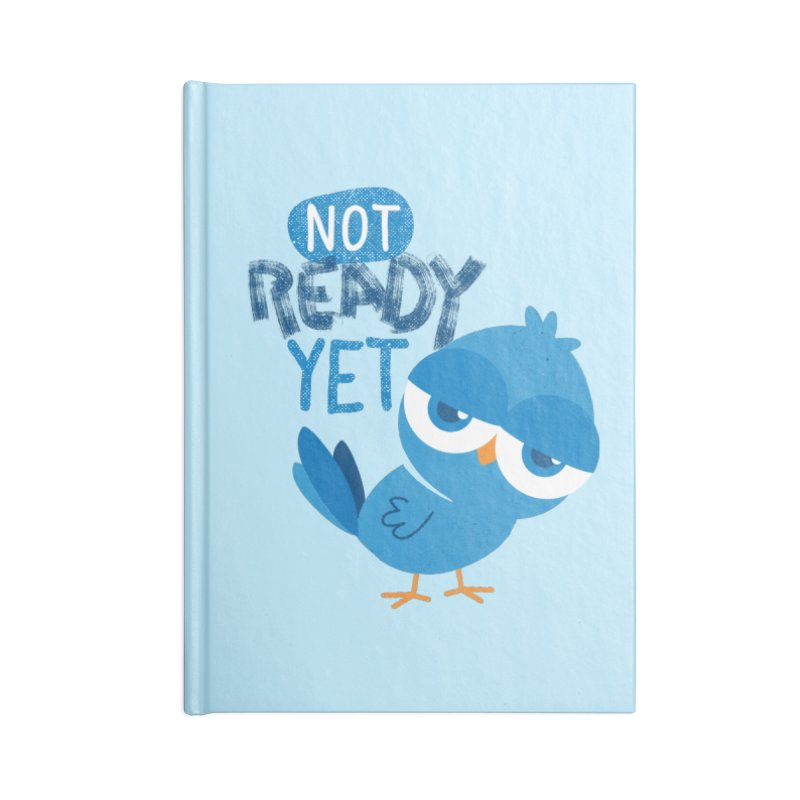 Not Ready Yet Accessories Notebook by Rocket Artist Shop