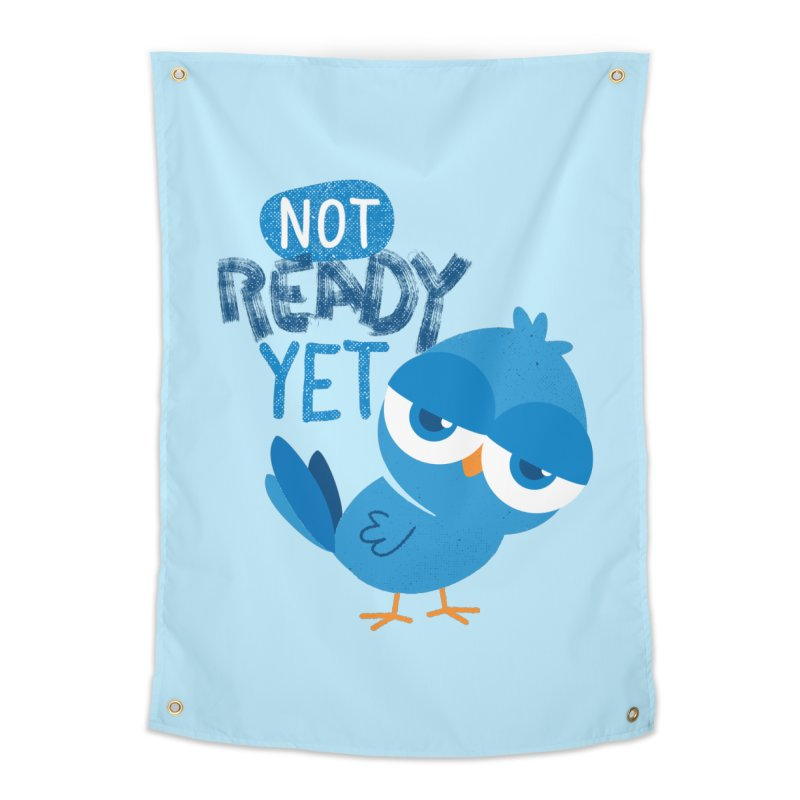 Not Ready Yet Home Tapestry by Rocket Artist Shop
