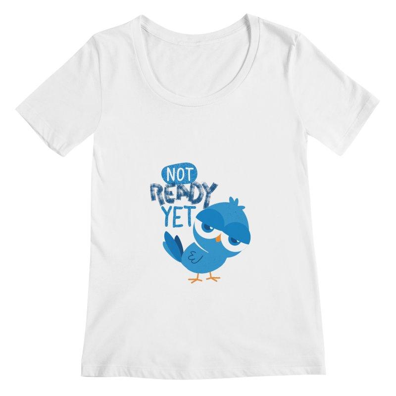 Not Ready Yet Women's Scoopneck by Rocket Artist Shop