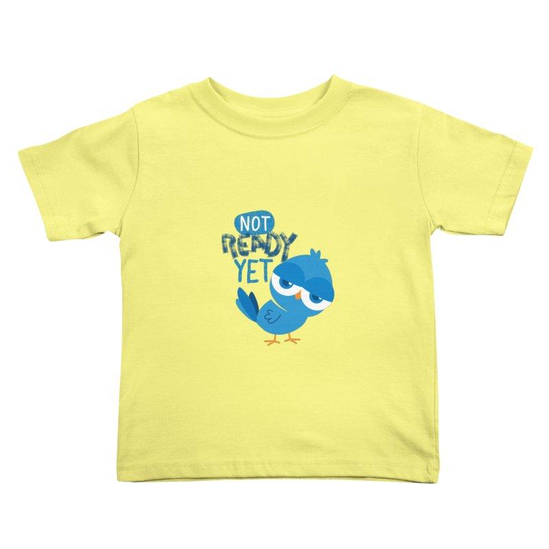 Not Ready Yet Kids Toddler T-Shirt by Rocket Artist Shop