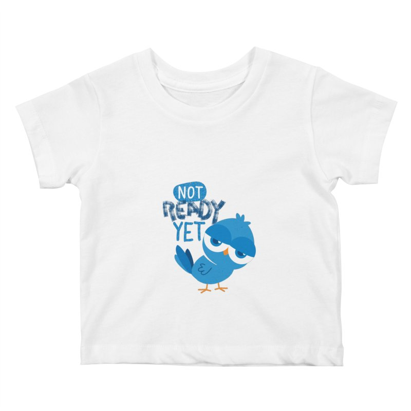 Not Ready Yet Kids Baby T-Shirt by Rocket Artist Shop