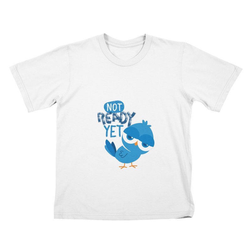 Not Ready Yet Kids T-Shirt by Rocket Artist Shop