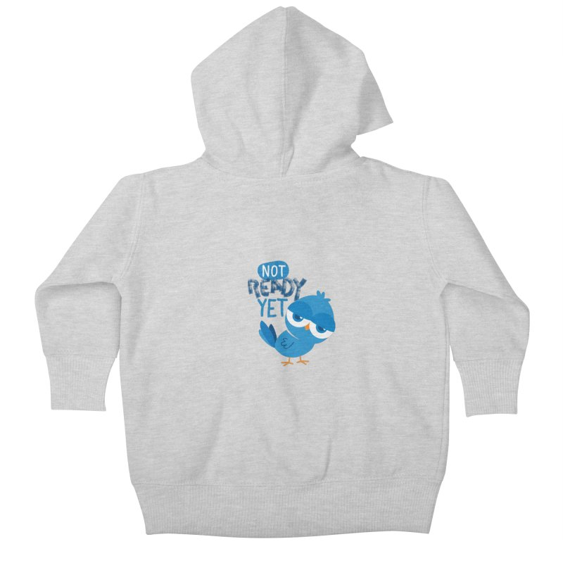 Not Ready Yet Kids Baby Zip-Up Hoody by Rocket Artist Shop