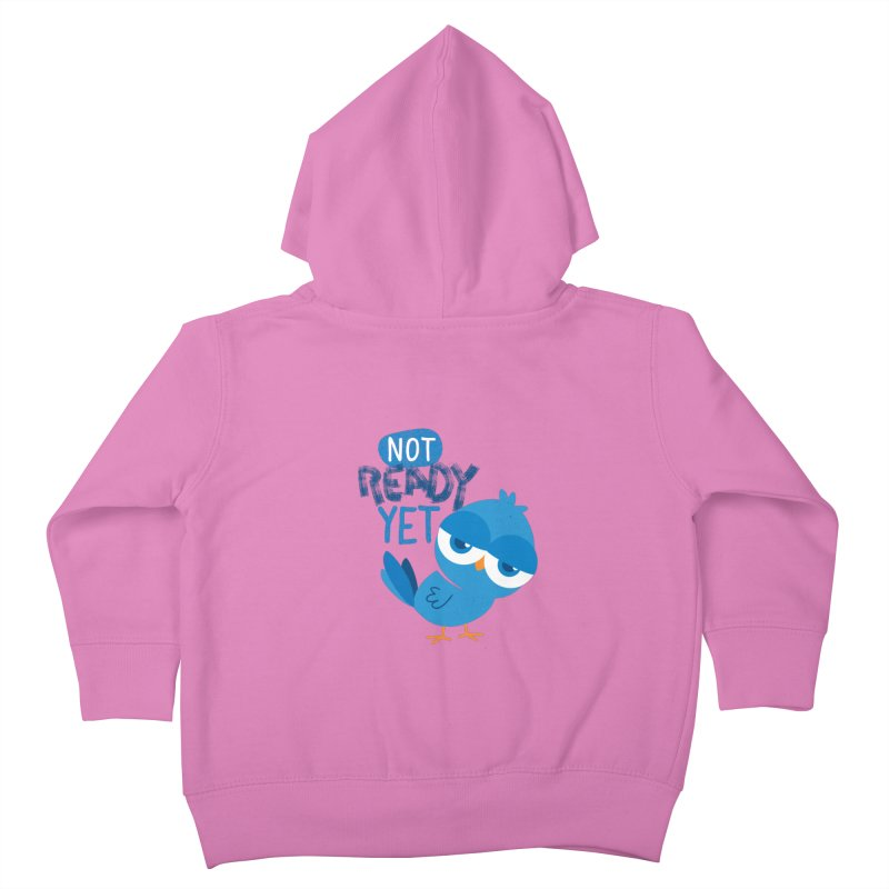 Not Ready Yet Kids Toddler Zip-Up Hoody by Rocket Artist Shop