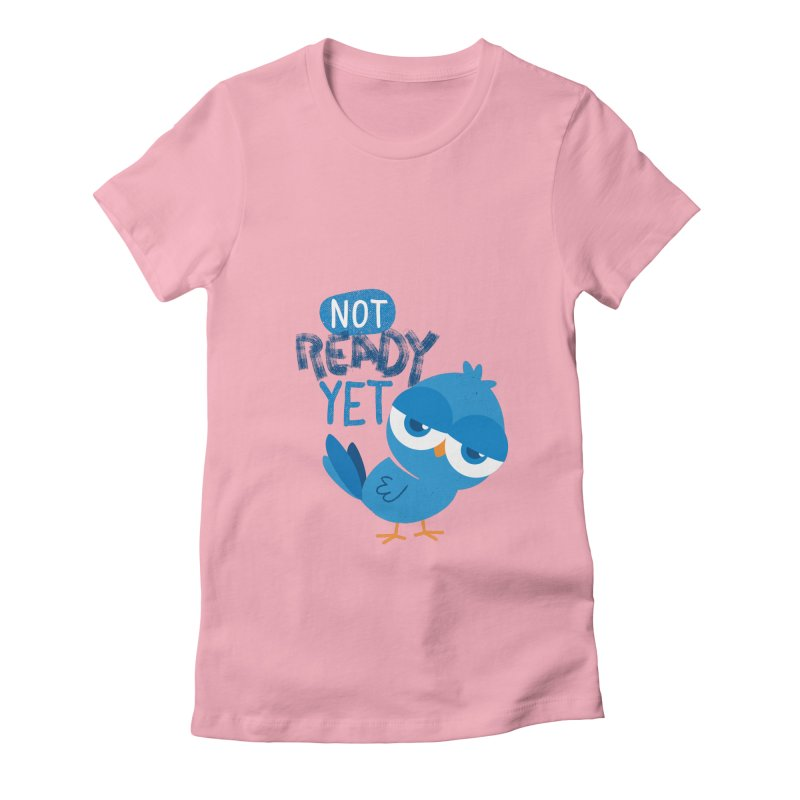 Not Ready Yet Women's Fitted T-Shirt by Rocket Artist Shop
