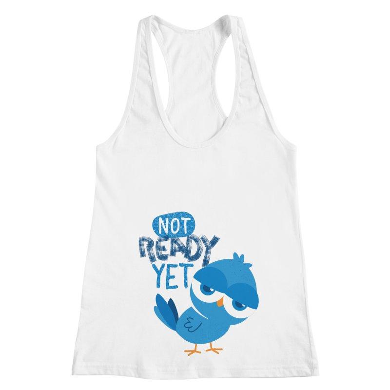 Not Ready Yet Women's Racerback Tank by Rocket Artist Shop