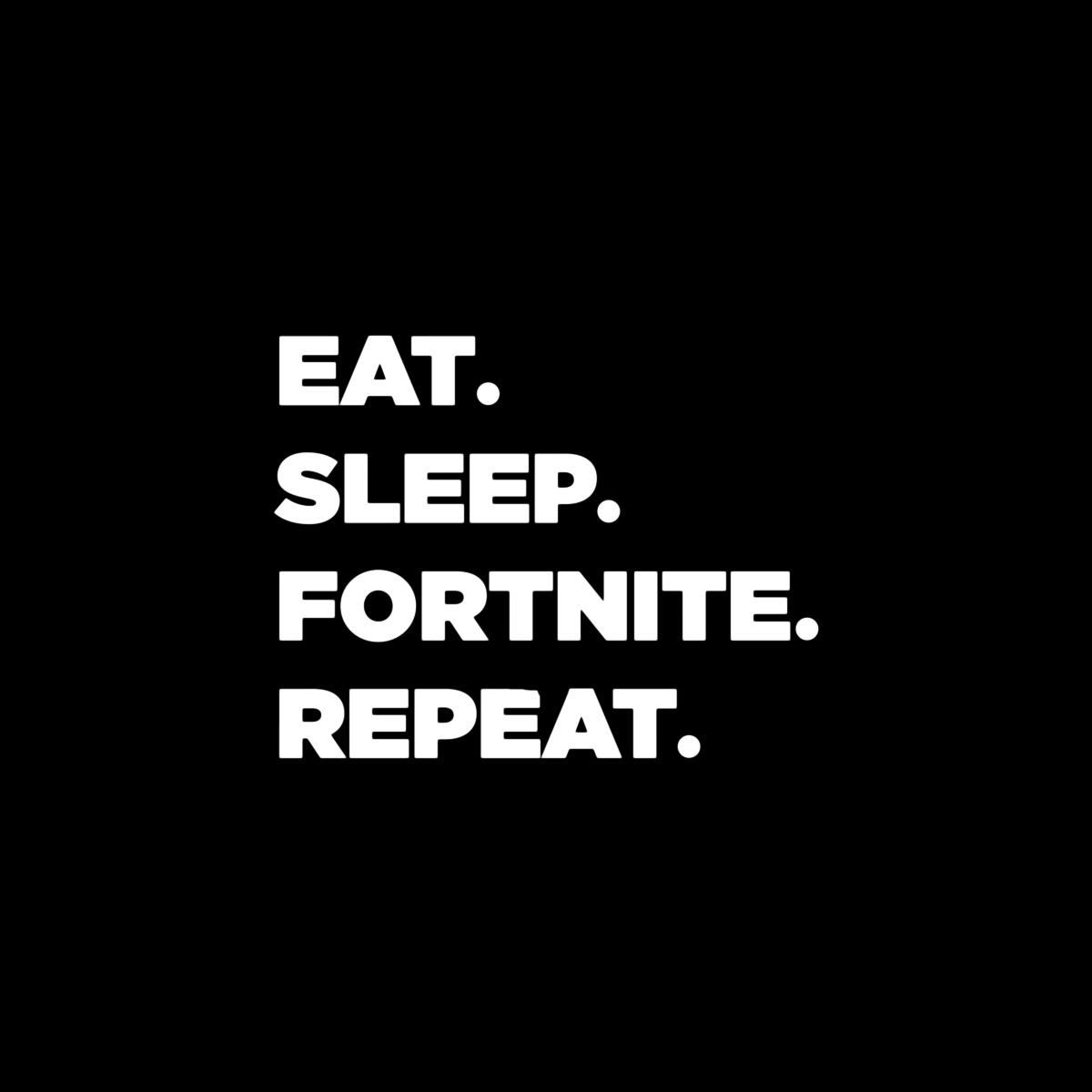 Fortnite Battle Royale Eat Sleep Fortnite Repeat