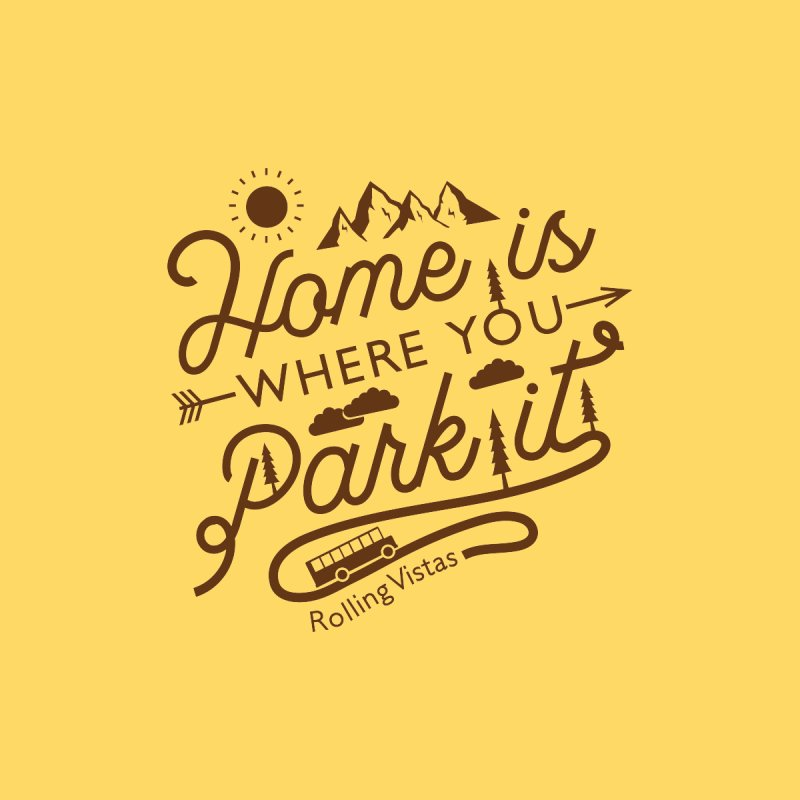 Home is Where you Park it by Rolling Vistas's Artist Shop