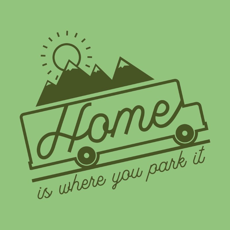 Home is Where You Park it Mountains by Rolling Vistas's Artist Shop