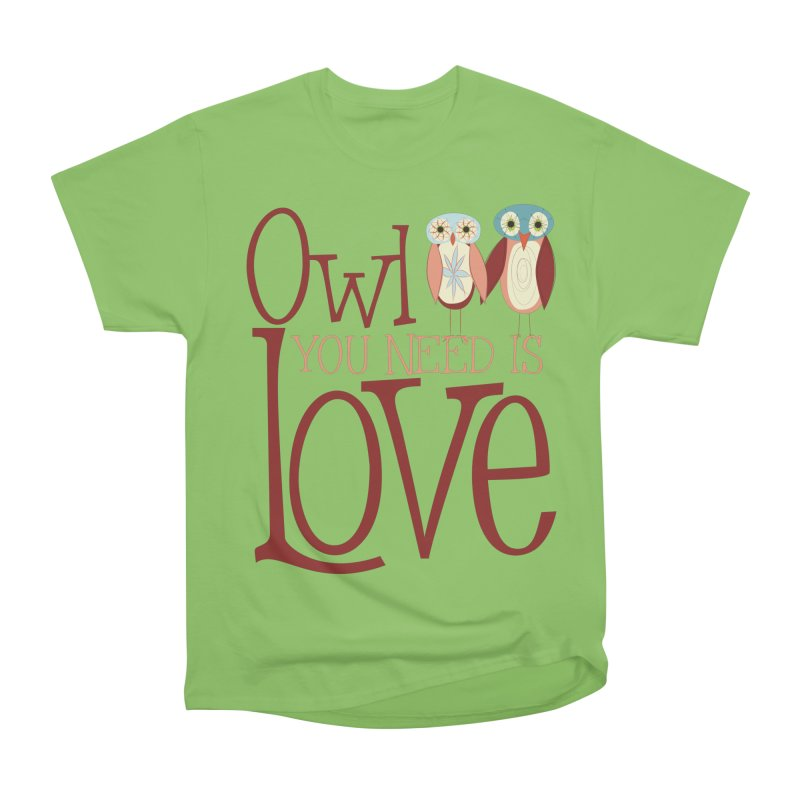 Owl You Need Is Love Women's Heavyweight Unisex T-Shirt by Runderella's Artist Shop
