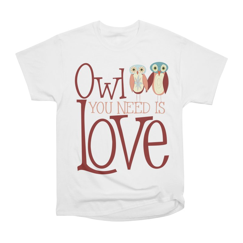 Owl You Need Is Love Women's Heavyweight Unisex T-Shirt by Runderella's Artist Shop
